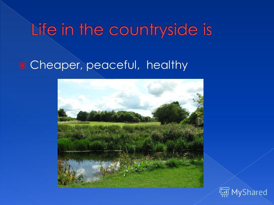 Cheaper, peaceful, healthy