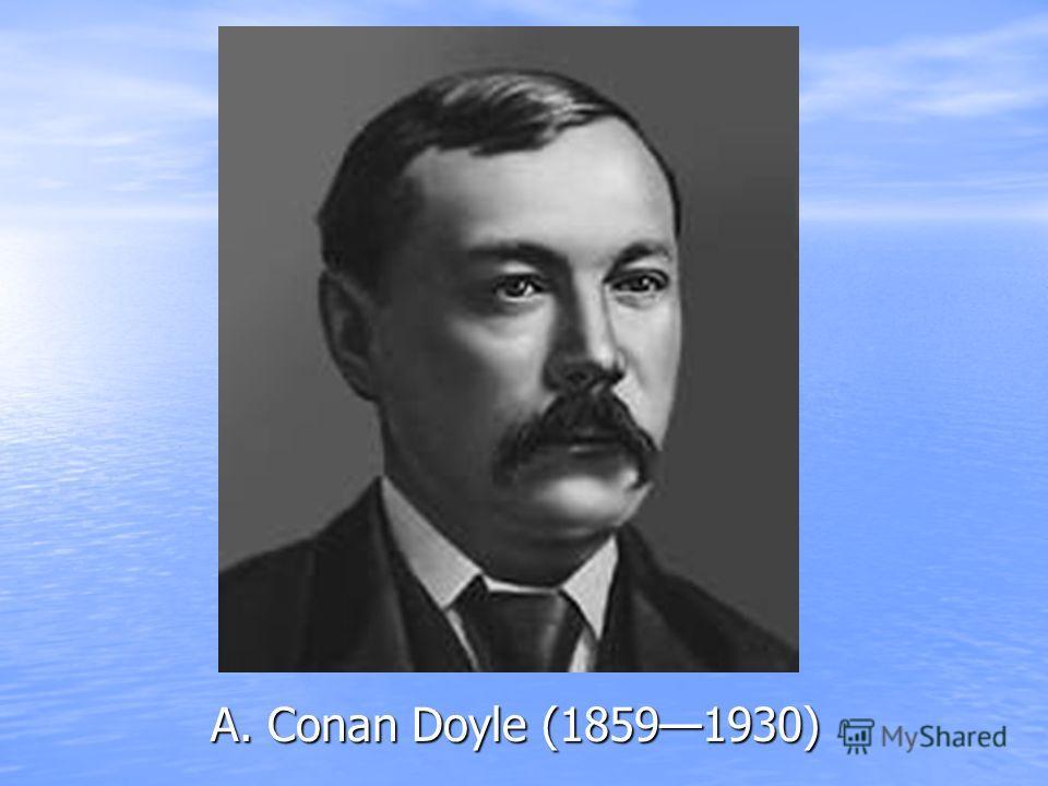 A. Conan Doyle (18591930)