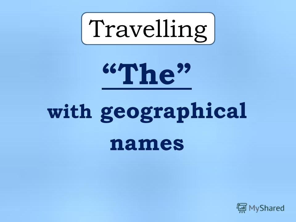 Travelling The with geographical names