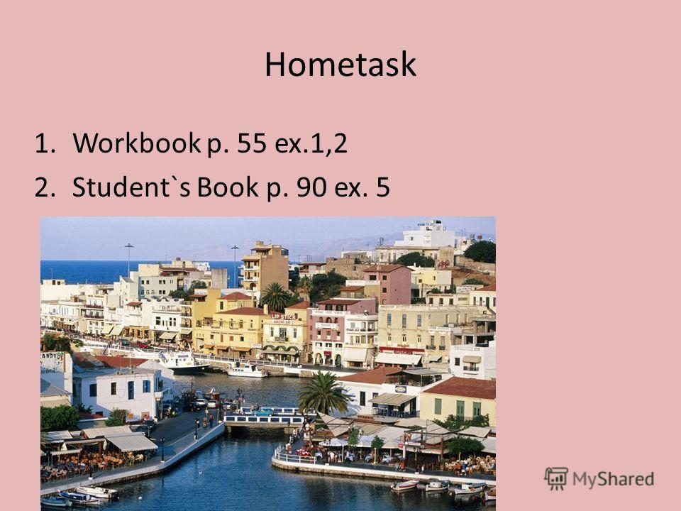 Hometask 1.Workbook p. 55 ex.1,2 2.Student`s Book p. 90 ex. 5