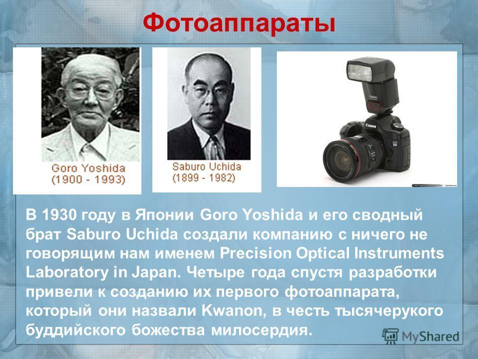 Фотоаппараты В 1930 году в Японии Goro Yoshida и его сводный брат Saburo Uchida создали компанию с ничего не говорящим нам именем Precision Optical Instruments Laboratory in Japan. Четыре года спустя разработки привели к созданию их первого фотоаппар