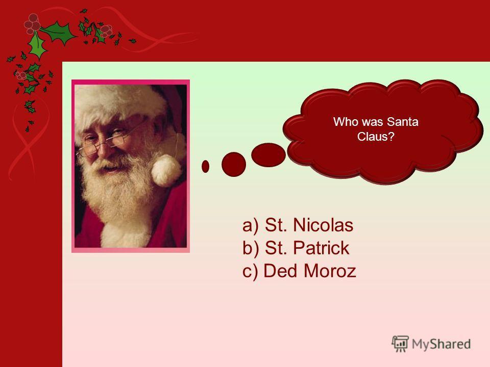 Who was Santa Claus? a) St. Nicolas b) St. Patrick c) Ded Moroz