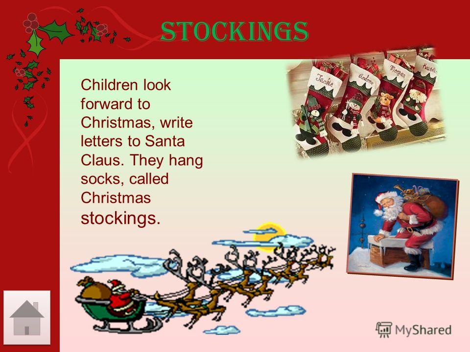 Stockings Children look forward to Christmas, write letters to Santa Claus. They hang socks, called Christmas stockings.