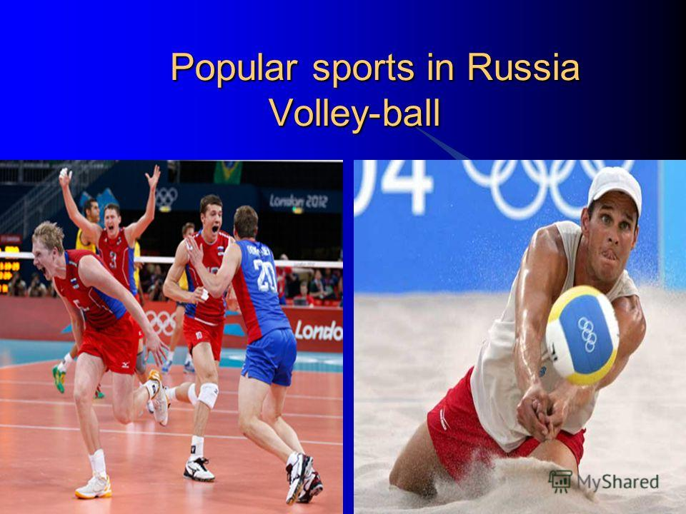 Popular sports in Russia Volley-ball Popular sports in Russia Volley-ball