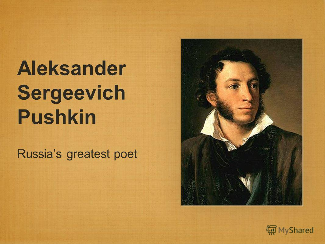 Aleksander Sergeevich Pushkin Russias greatest poet