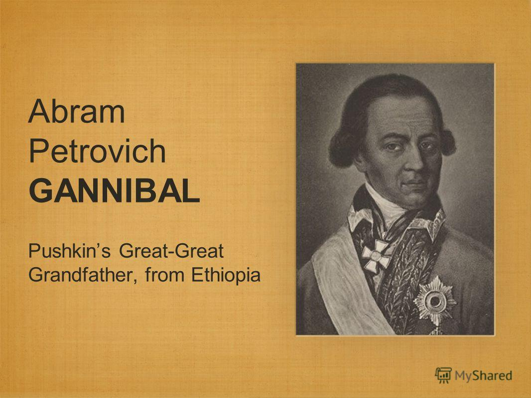 Abram Petrovich GANNIBAL Pushkins Great-Great Grandfather, from Ethiopia