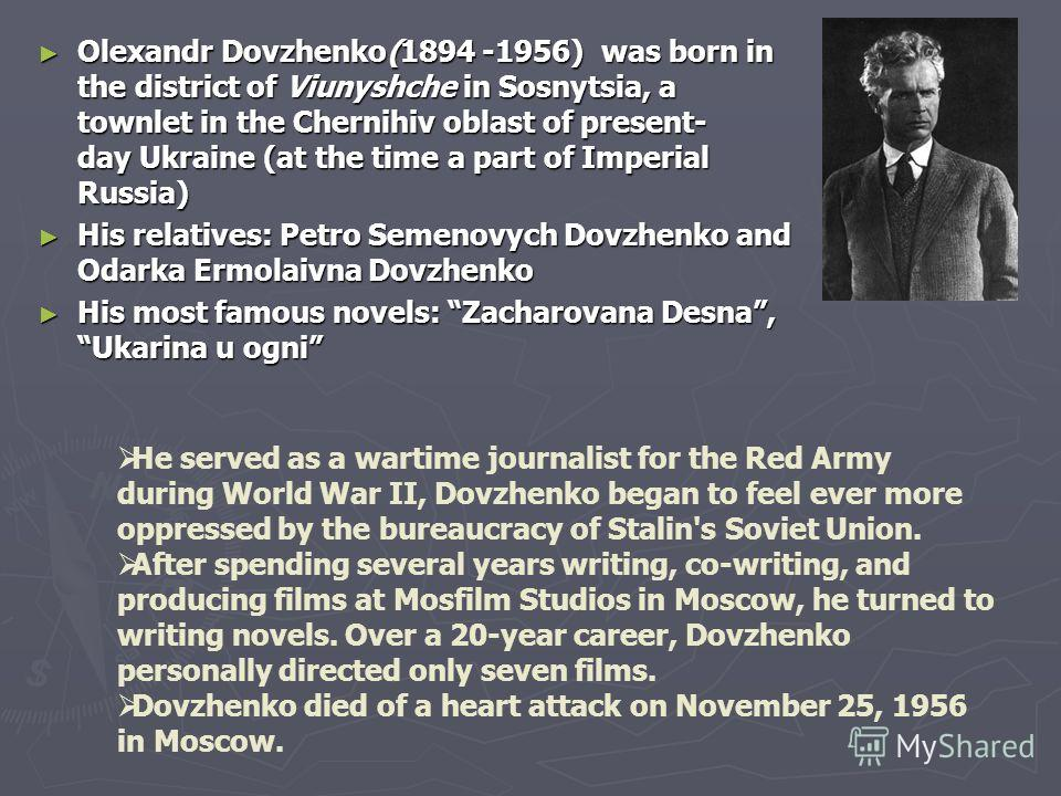 Olexandr Dovzhenko(1894 -1956) was born in the district of Viunyshche in Sosnytsia, a townlet in the Chernihiv oblast of present- day Ukraine (at the time a part of Imperial Russia) Olexandr Dovzhenko(1894 -1956) was born in the district of Viunyshch