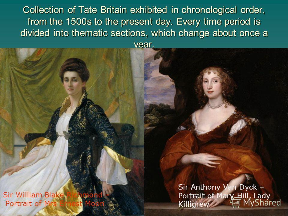 Collection of Tate Britain exhibited in chronological order, from the 1500s to the present day. Every time period is divided into thematic sections, which change about once a year. Sir William Blake Richmond – Portrait of Mrs Ernest Moon Sir Anthony
