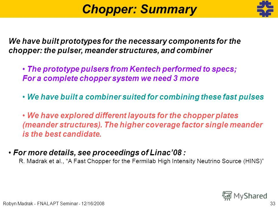 Chopper: Summary We have built prototypes for the necessary components for the chopper: the pulser, meander structures, and combiner The prototype pulsers from Kentech performed to specs; For a complete chopper system we need 3 more We have built a c