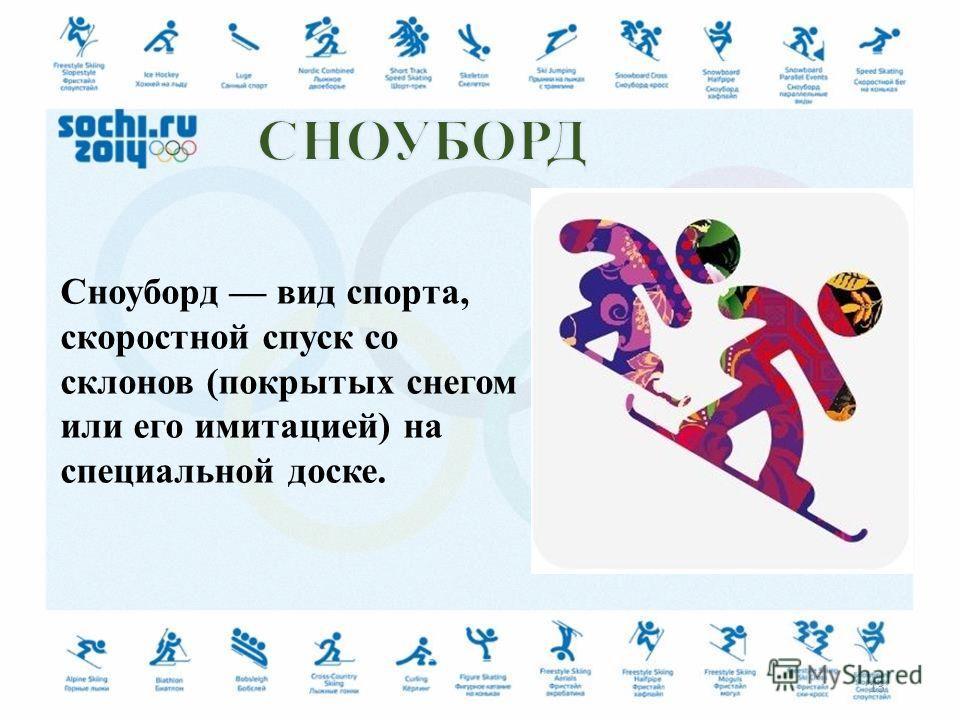 Сноуборд вид спорта, скоростной спуск со склонов (покрытых снегом или его имитацией) на специальной доске. 13