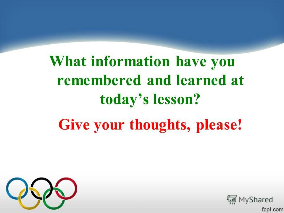 What information have you remembered and learned at todays lesson? Give your thoughts, please!