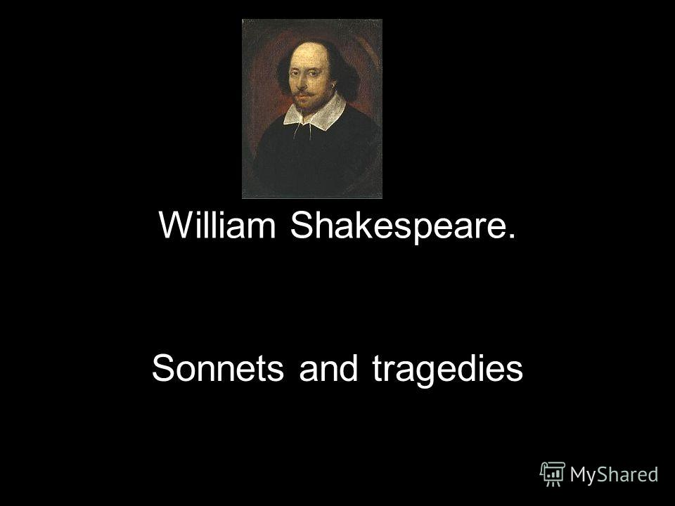an analysis of many sonnets written by william shakespeare which can deal with tragedy love and deat This and sonnet 18 are the most famous in english language this too has as its subject matter romantic love the 154 sonnets that shakespeare wrote have posed problems for commentators as it is not clear to whom if he is proved to be wrong, he is ready to take back all he has ever written.