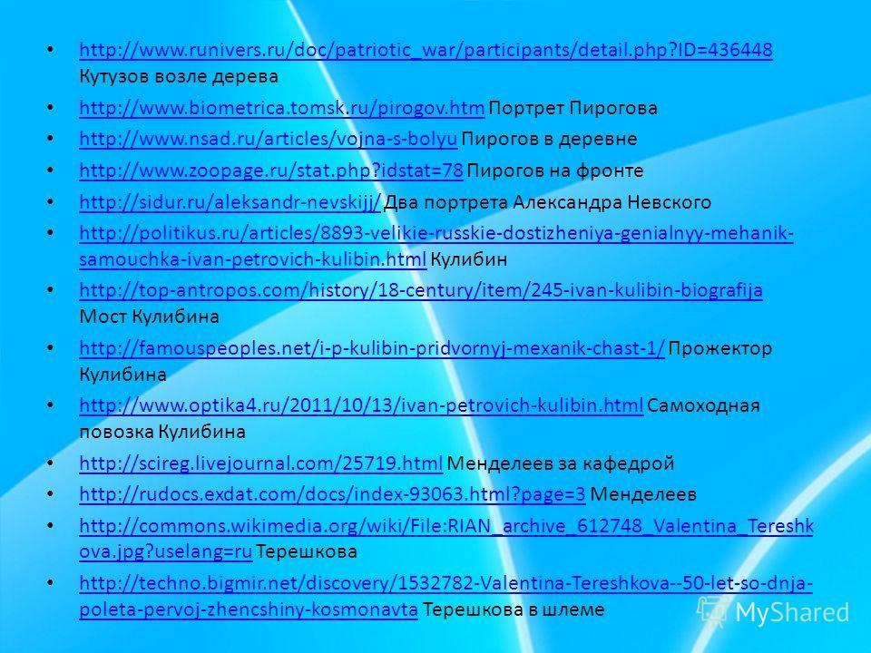 http://www.runivers.ru/doc/patriotic_war/participants/detail.php?ID=436448 Кутузов возле дерева http://www.runivers.ru/doc/patriotic_war/participants/detail.php?ID=436448 http://www.biometrica.tomsk.ru/pirogov.htm Портрет Пирогова http://www.biometri