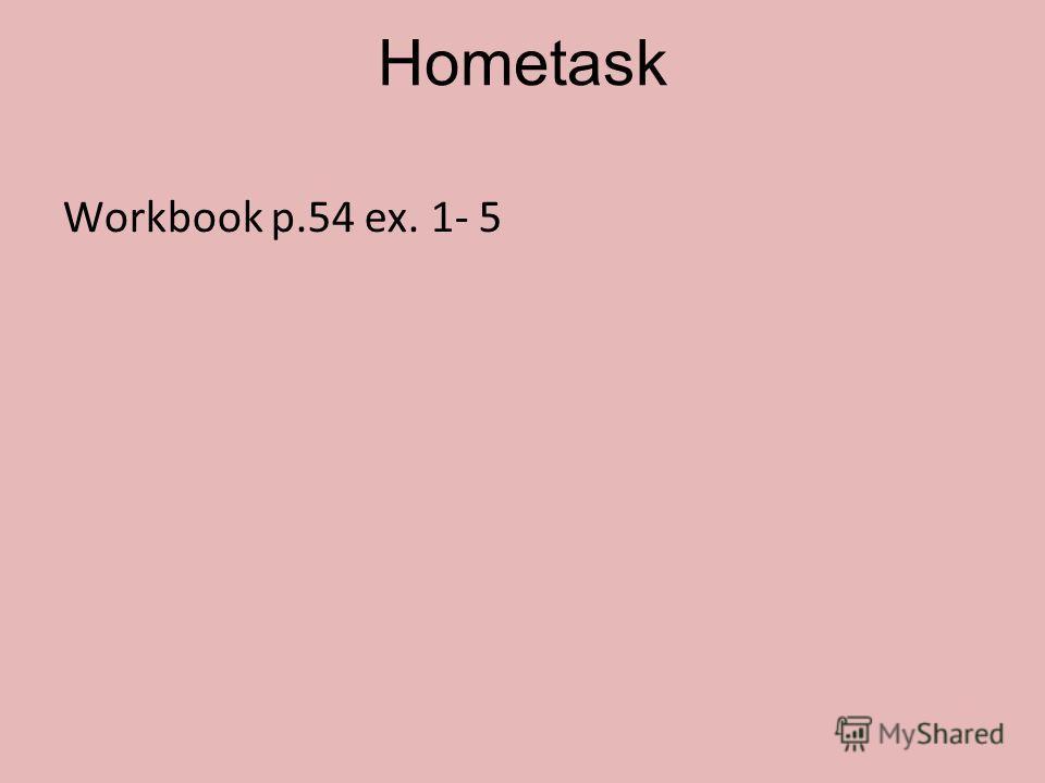 Hometask Workbook p.54 ex. 1- 5