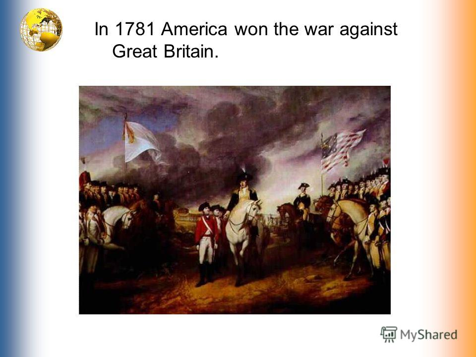 In 1781 America won the war against Great Britain.