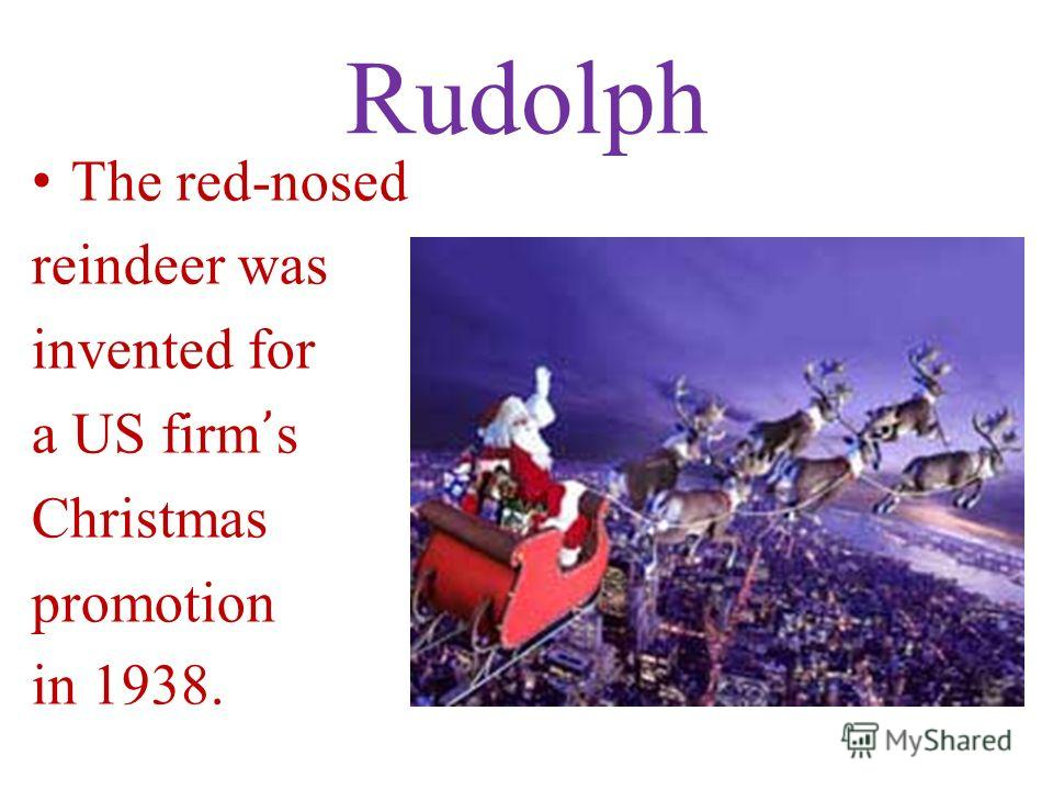 Rudolph The red-nosed reindeer was invented for a US firm s Christmas promotion in 1938.
