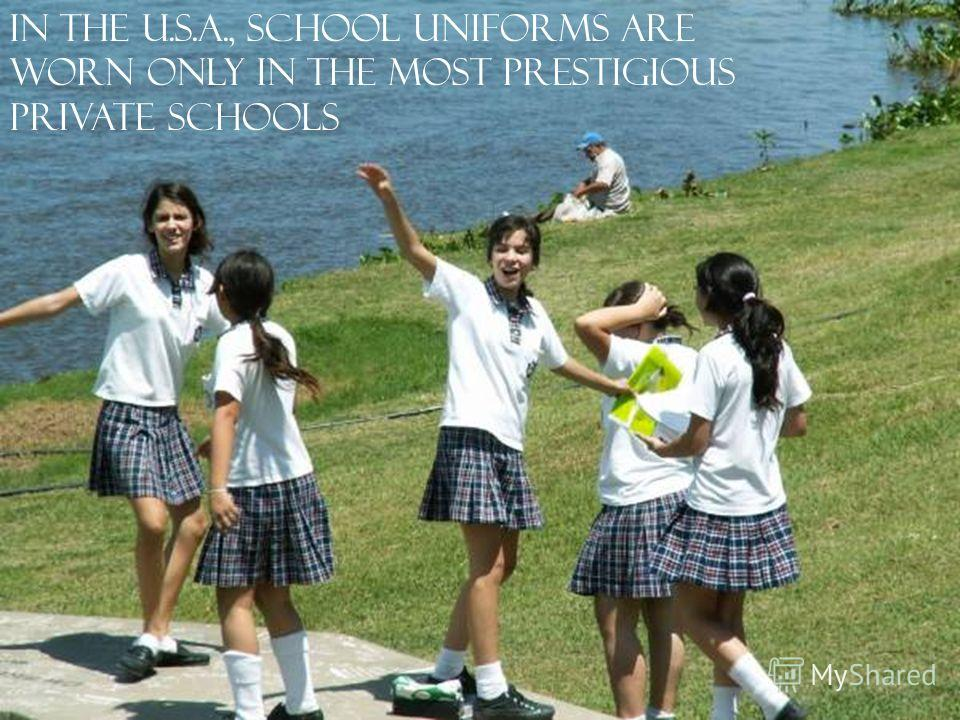 In the U.S.A., school uniforms are worn only in the most prestigious private schools