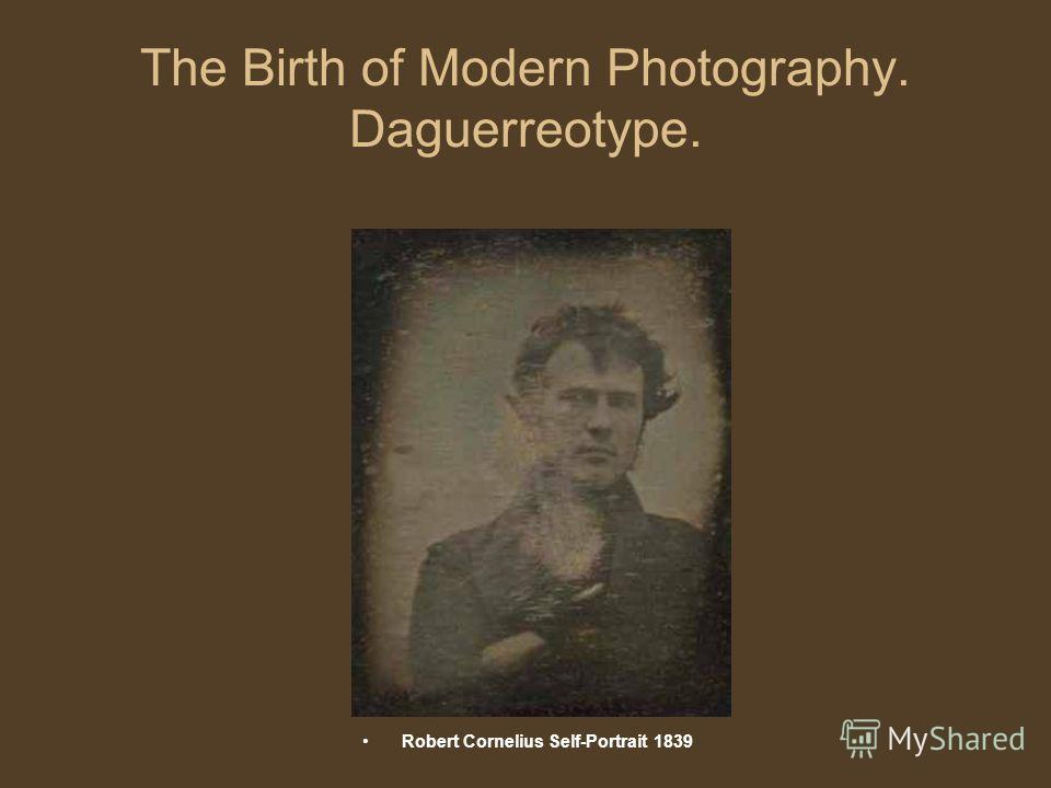 The Birth of Modern Photography. Daguerreotype. Robert Cornelius Self-Portrait 1839