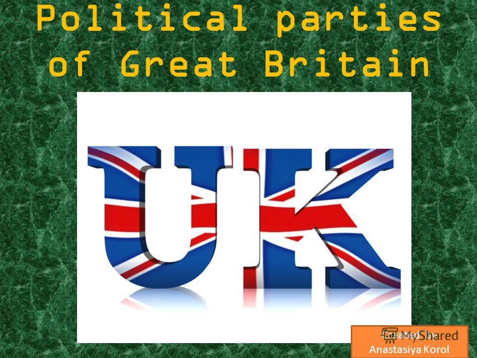 Political parties of Great Britain Created by Anastasiya Korol