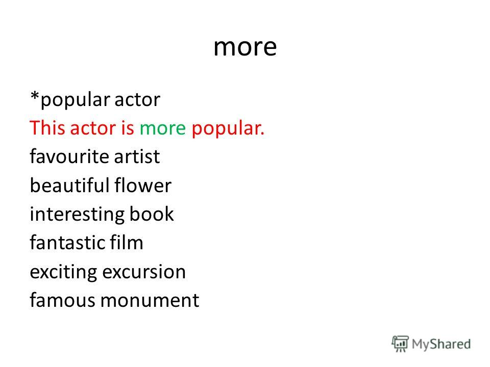 more *popular actor This actor is more popular. favourite artist beautiful flower interesting book fantastic film exciting excursion famous monument