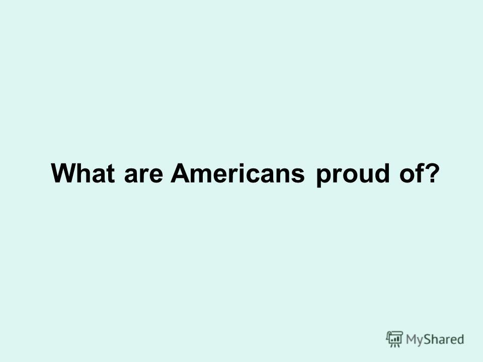 What are Americans proud of?