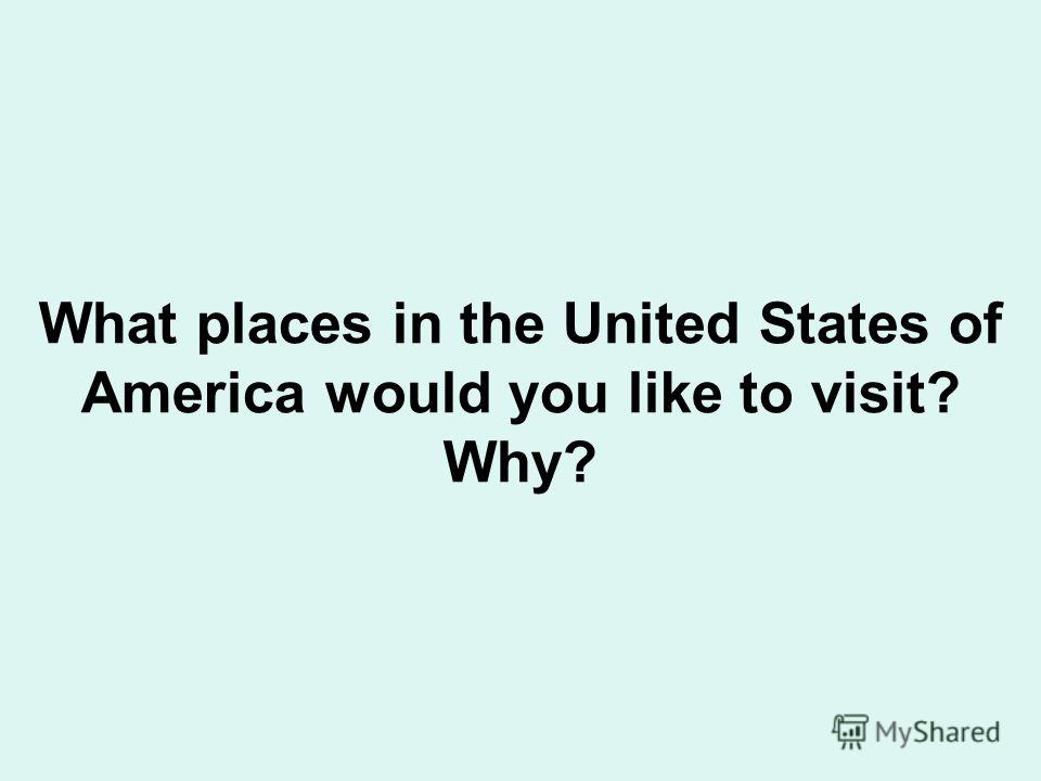 What places in the United States of America would you like to visit? Why?