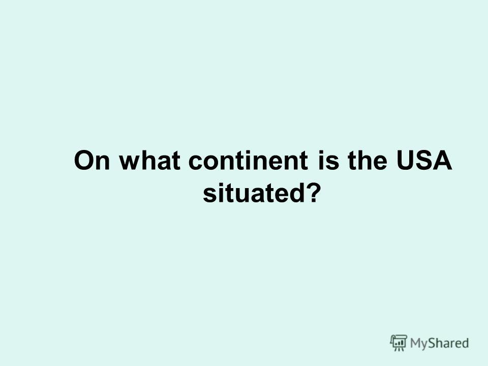 On what continent is the USA situated?