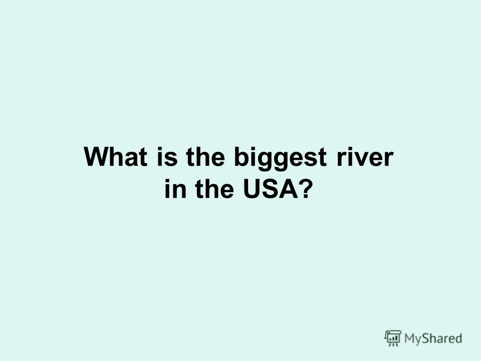 What is the biggest river in the USA?