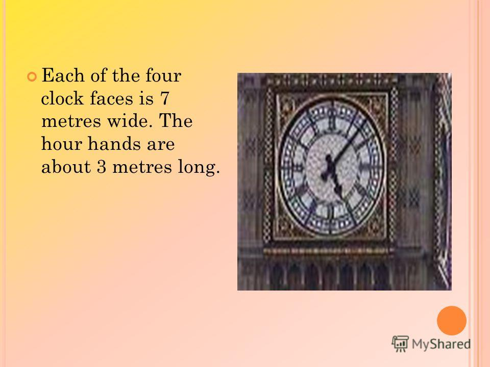 Each of the four clock faces is 7 metres wide. The hour hands are about 3 metres long.
