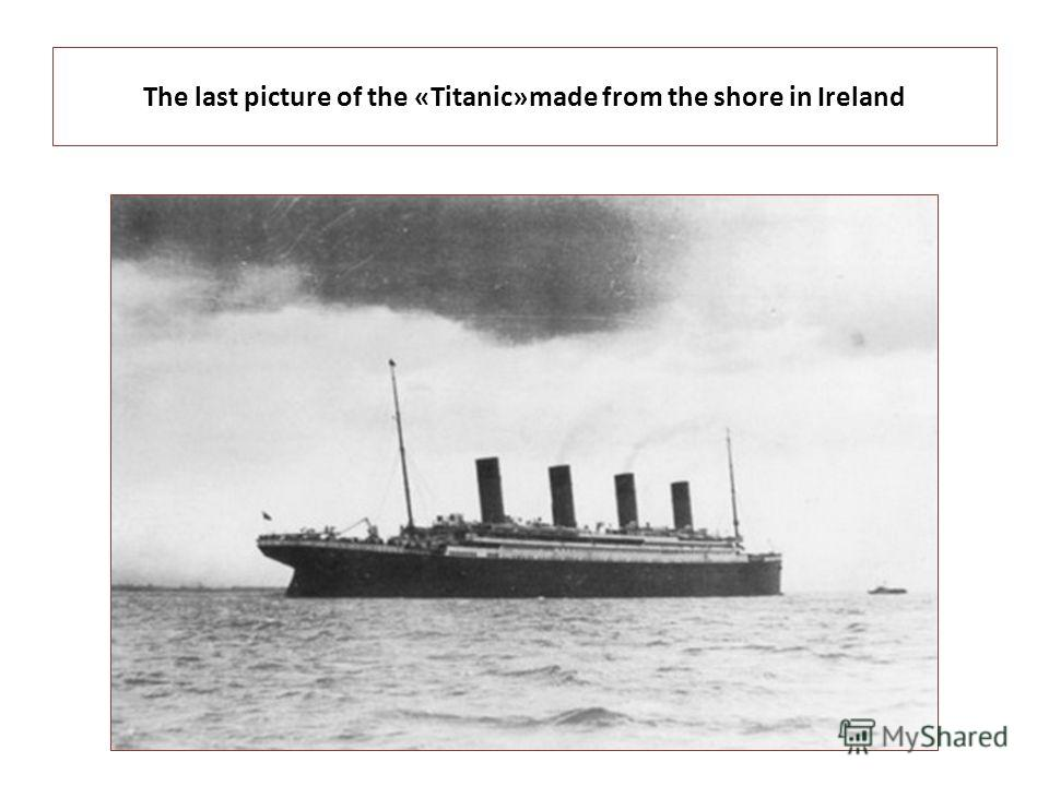The last picture of the «Titanic»made from the shore in Ireland