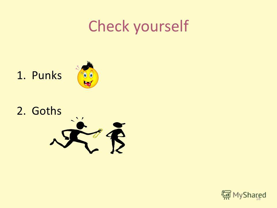 Check yourself 1. Punks 2. Goths 18