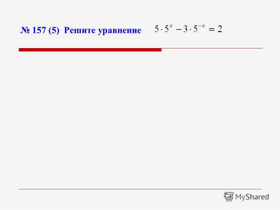 157 (5) Решите уравнение