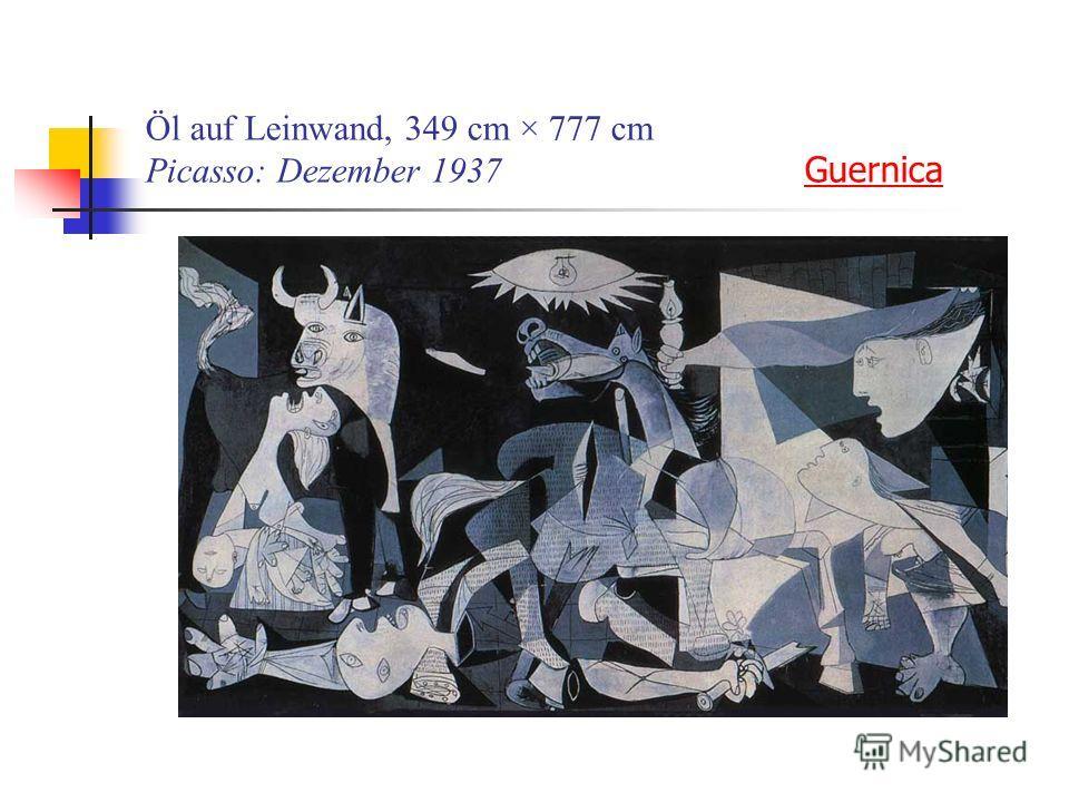 Öl auf Leinwand, 349 cm × 777 cm Picasso: Dezember 1937 Guernica Guernica