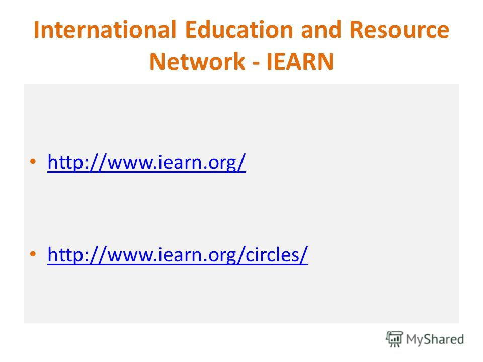 International Education and Resource Network - IEARN http://www.iearn.org/ http://www.iearn.org/circles/