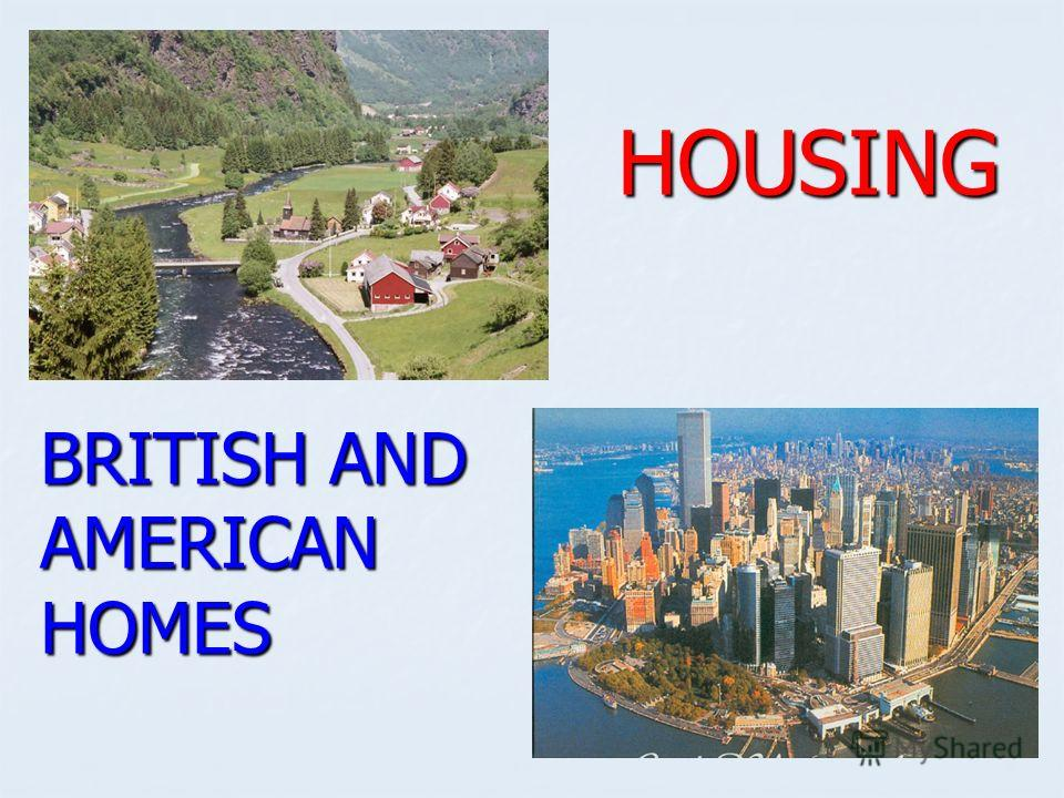 HOUSING HOUSING BRITISH AND AMERICAN HOMES