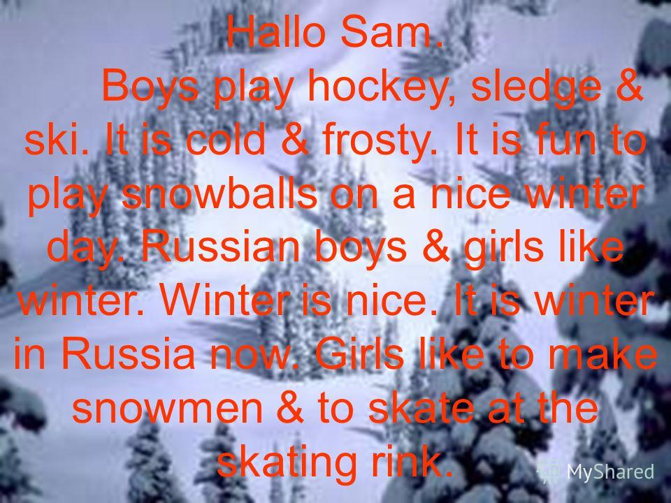 Lets check up. It is winter. It is cold & frosty. The days are long. The nights are short. Children like to make snowmen & to play snowballs. It is fun to sledge, ski & skate.
