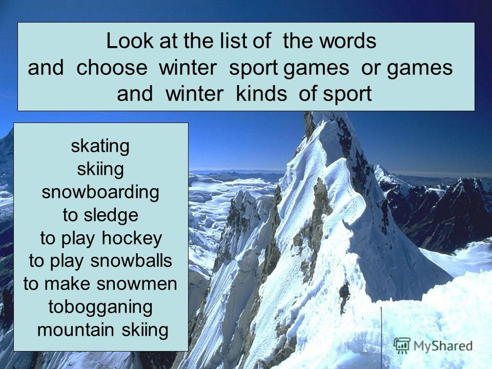 Find the right meanings of the words: Find the right meanings of the words: skatingskiingsnowboarding to sledge to play hockey to play snowballs to make snowmen tobogganing mountain skiing mountain skiing