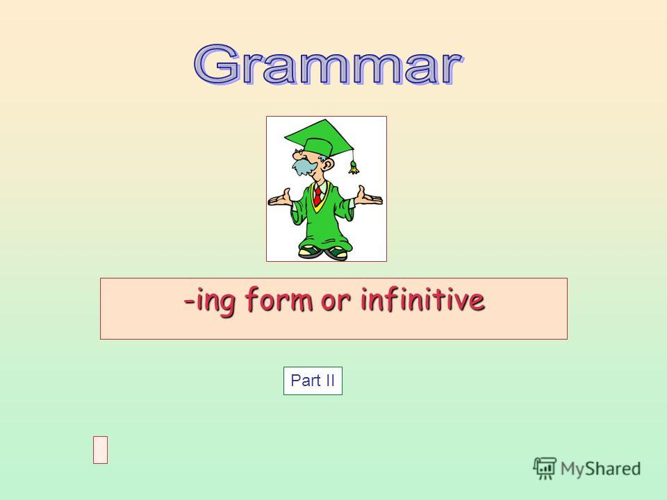 -ing form or infinitive Part II