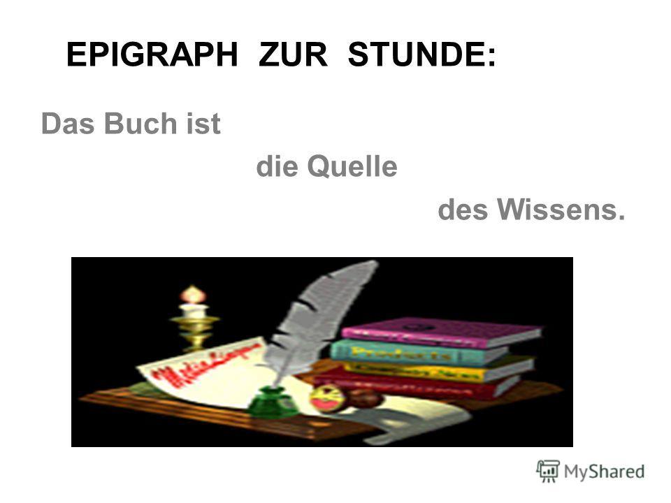 EPIGRAPH ZUR STUNDE: Das Buch ist die Quelle des Wissens.