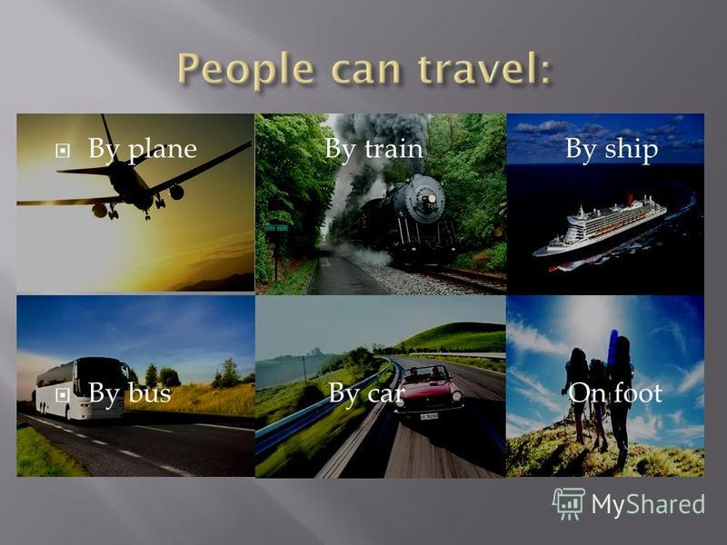 By plane By train By ship By bus By car On foot