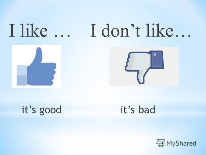 I like …I dont like… its good its bad
