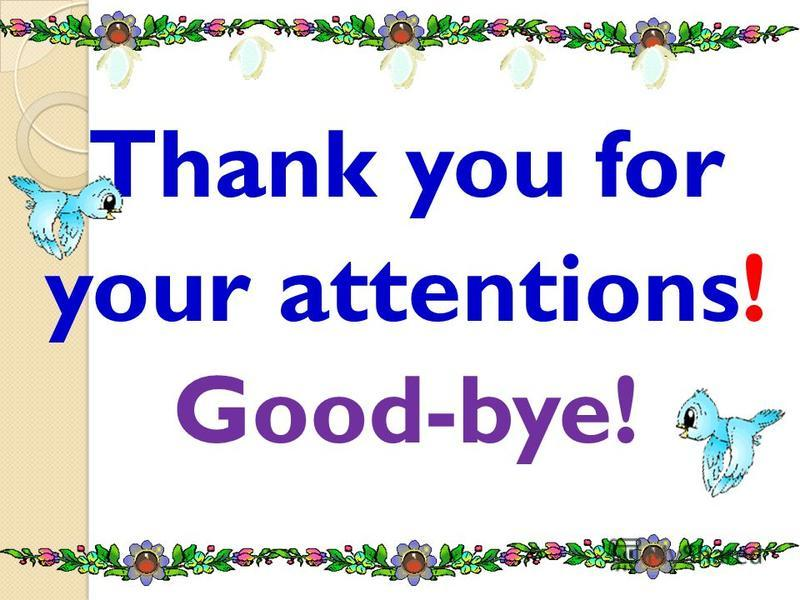 Thank you for your attentions! Good-bye!