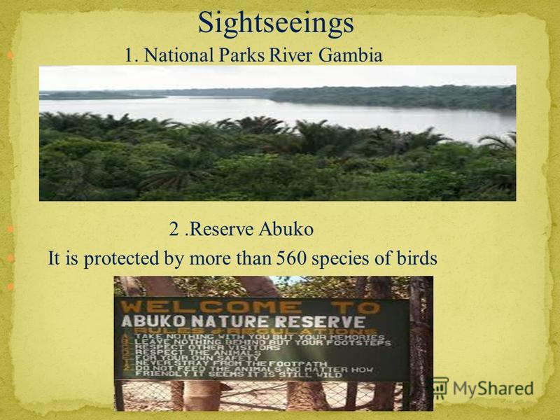 1. National Parks River Gambia 2.Reserve Abuko It is protected by more than 560 species of birds Sightseeings