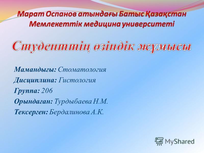 Мамандығы: Стоматология Дисциплина: Гистология Группа: 206 Орындаған: Турдыбаева Н.М. Тексерген: Бердалинова А.К.