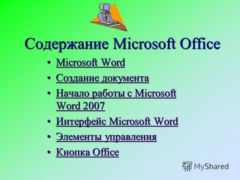Содержание Microsoft Office Microsoft WordMicrosoft WordMicrosoft WordMicrosoft Word Создание документа Создание документа Начало работы с Microsoft Word 2007Начало работы с Microsoft Word 2007 Интерфейс Microsoft Word Интерфейс Microsoft Word Элемен