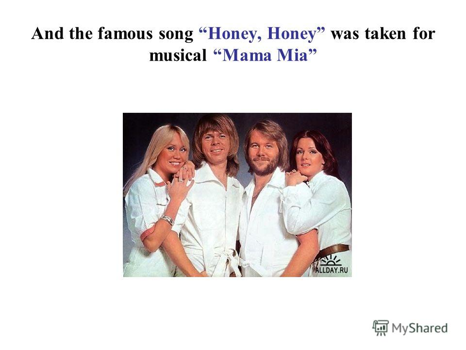 And the famous song Honey, Honey was taken for musical Mama Mia