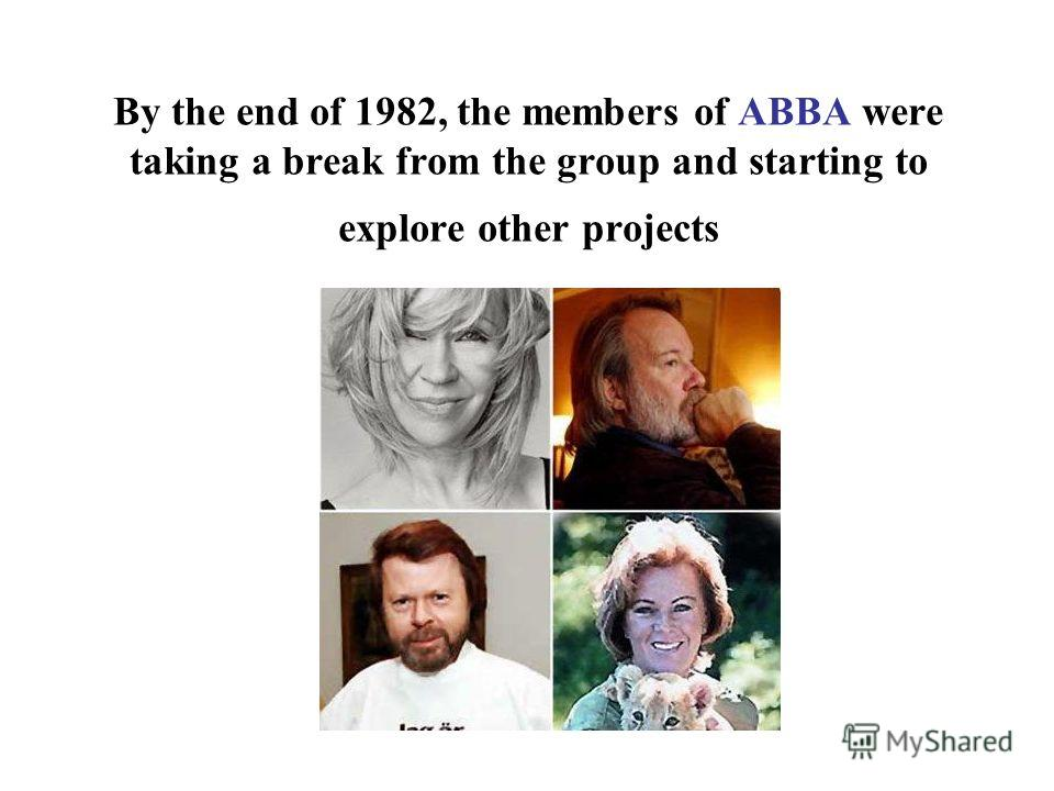 By the end of 1982, the members of ABBA were taking a break from the group and starting to explore other projects