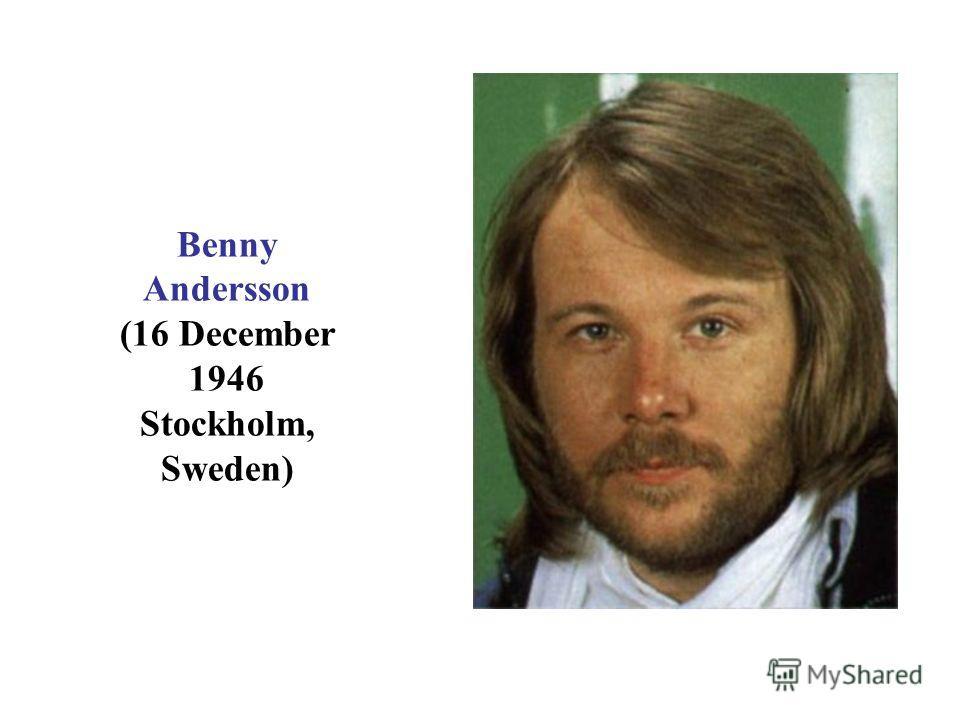 Benny Andersson (16 December 1946 Stockholm, Sweden)
