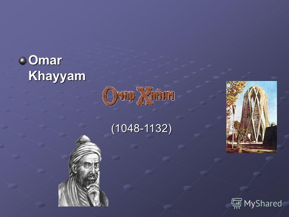 Omar Khayyam (1048-1132) (1048-1132)