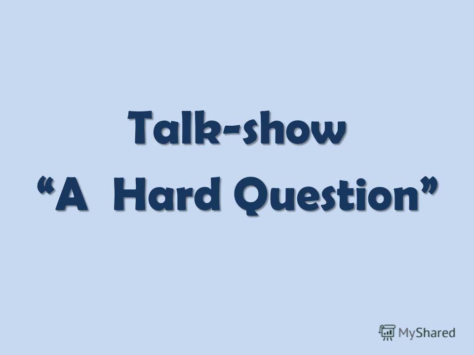 Talk-show A Hard Question